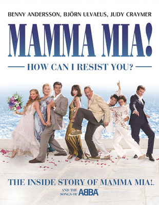 MAMMA MIA! How Can I Resist You? The Inside Story of MAMMA MIA! and the Songs of ABBA